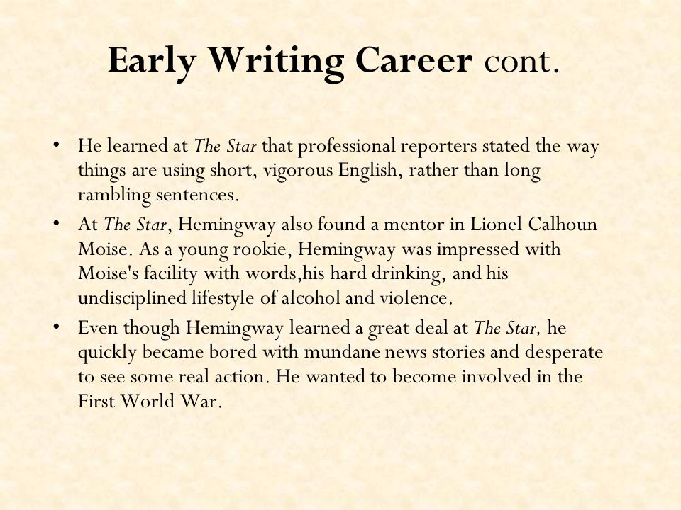 the early life and writing career of ernest hemingway Ernest hemingway was an american novelist and short-story writer he won the   in 1918, he was wounded, which ended his career as an ambulance driver.