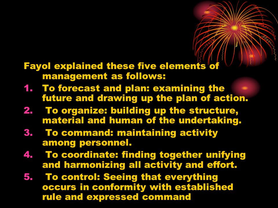 Fayol explained these five elements of management as follows: