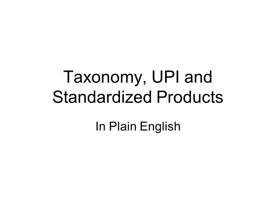 Taxonomy, UPI and Standardized Products