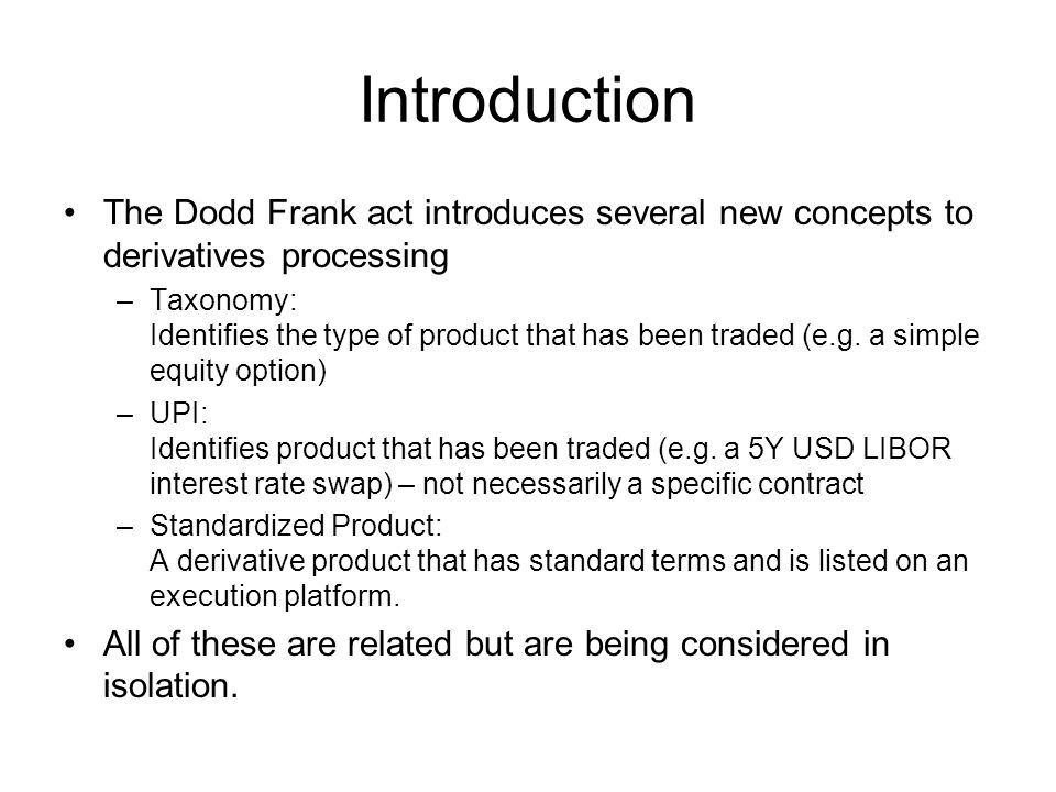 Introduction The Dodd Frank act introduces several new concepts to derivatives processing.