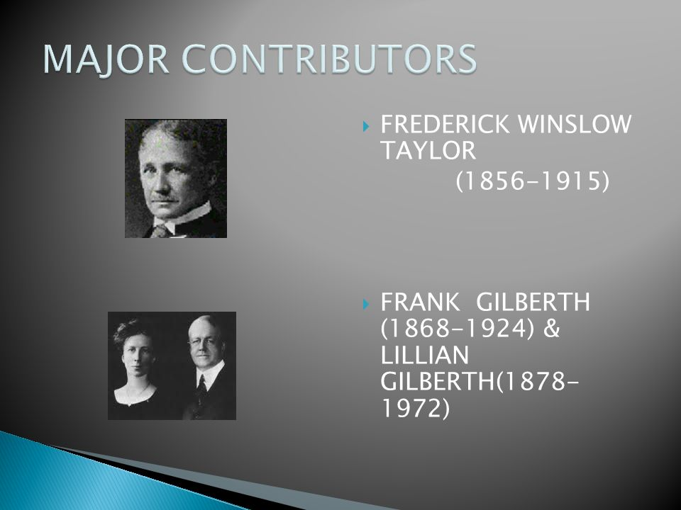 MAJOR CONTRIBUTORS FREDERICK WINSLOW TAYLOR (1856-1915)