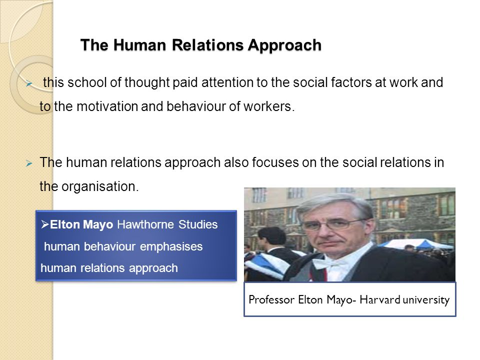 what is human relations approach to Psychological approach the problems of ir have their origin in the perceptions of the management, unions and the workers the conflicts between labour and management.