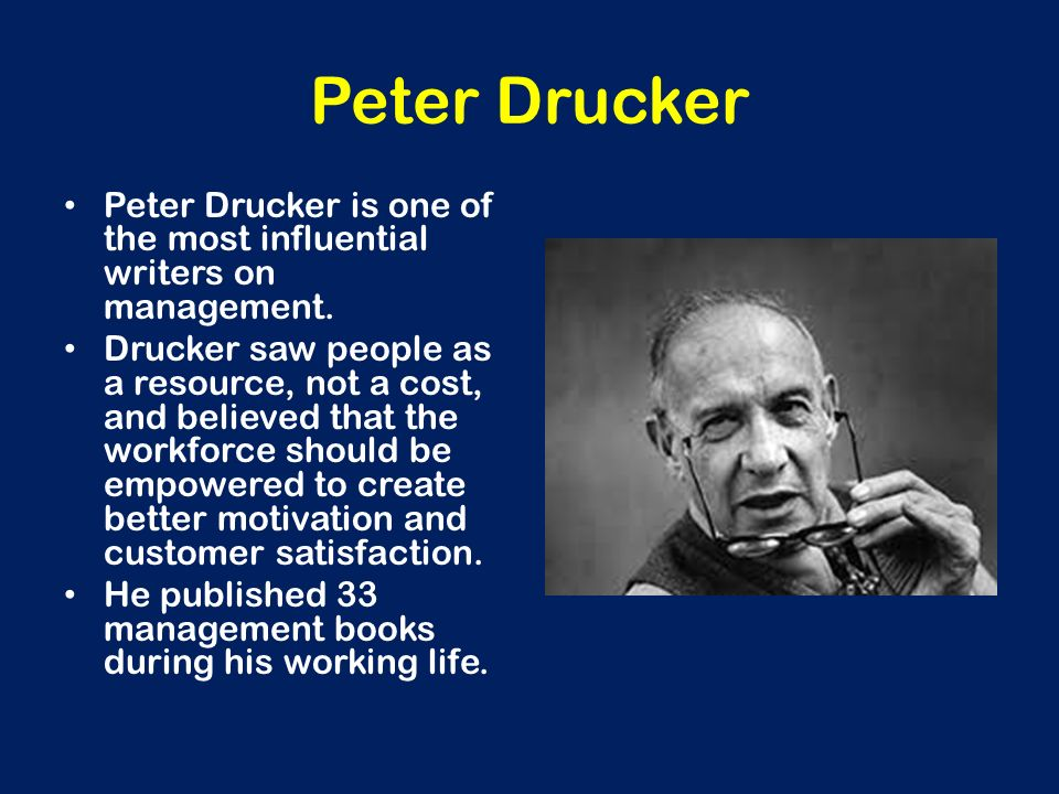 Peter Drucker Peter Drucker is one of the most influential writers on management.