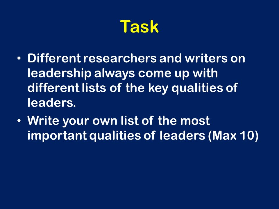 Task Different researchers and writers on leadership always come up with different lists of the key qualities of leaders.