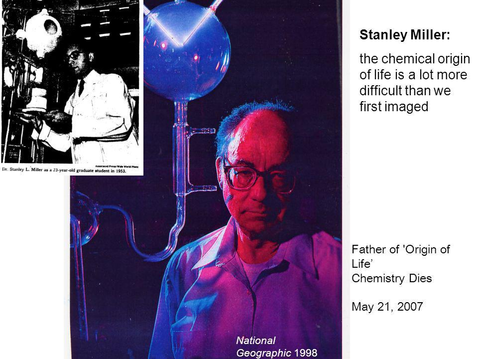 Stanley Miller: the chemical origin of life is a lot more difficult than we first imaged. Father of Origin of Life' Chemistry Dies.
