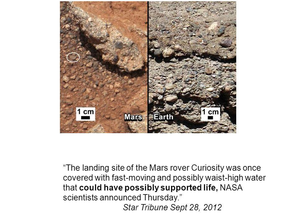 The landing site of the Mars rover Curiosity was once covered with fast-moving and possibly waist-high water that could have possibly supported life, NASA scientists announced Thursday.