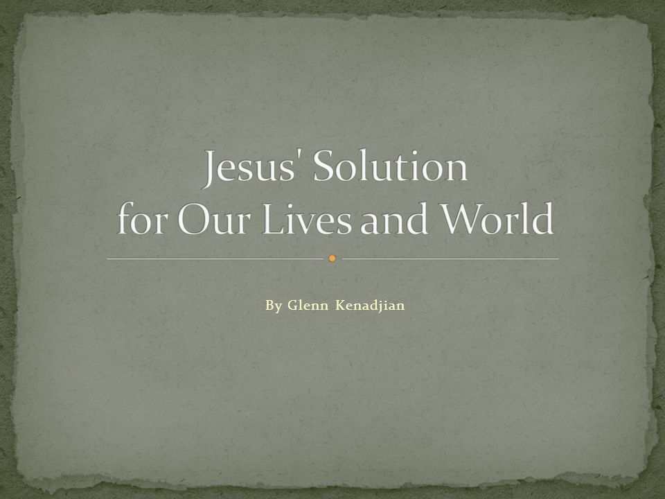 Jesus Solution for Our Lives and World