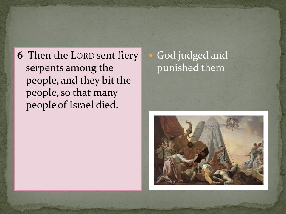 6 Then the Lord sent fiery serpents among the people, and they bit the people, so that many people of Israel died.