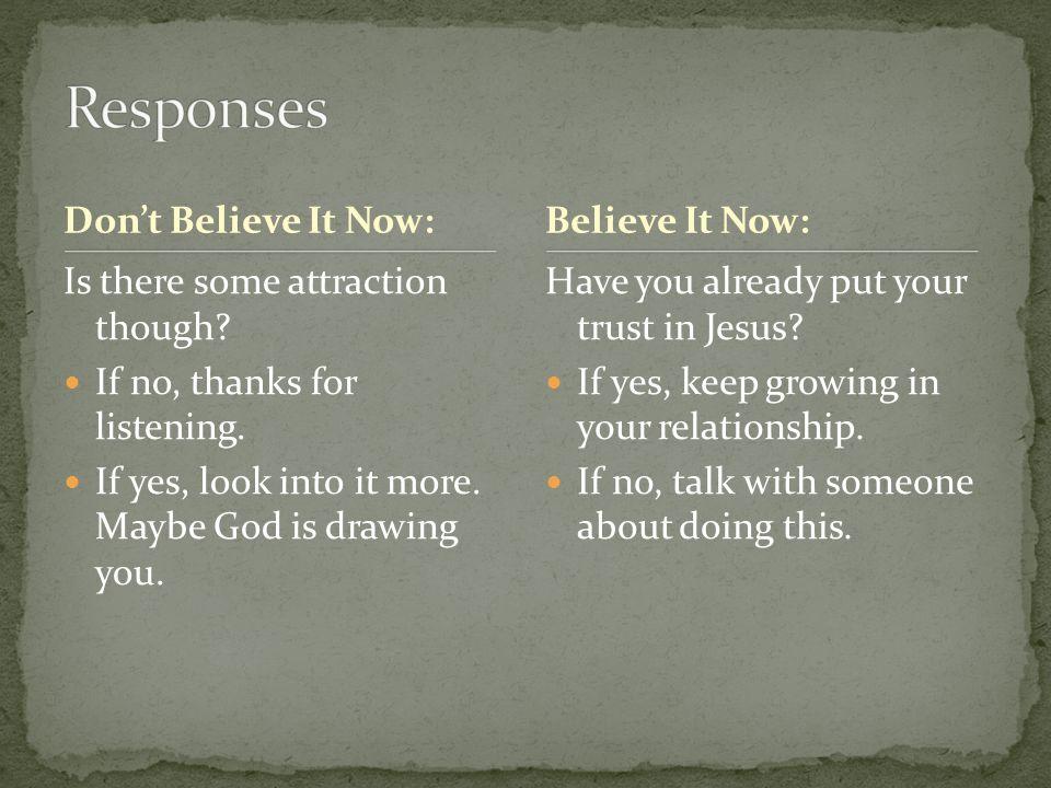 Responses Don't Believe It Now: Believe It Now: