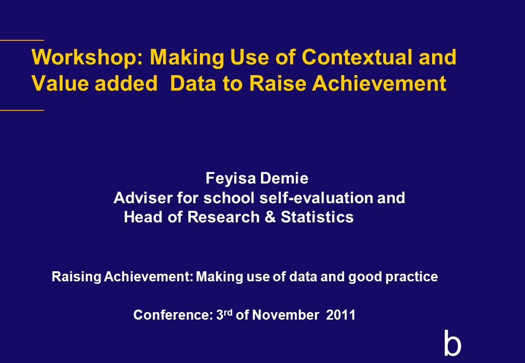 Workshop: Making Use of Contextual and Value added Data to Raise Achievement