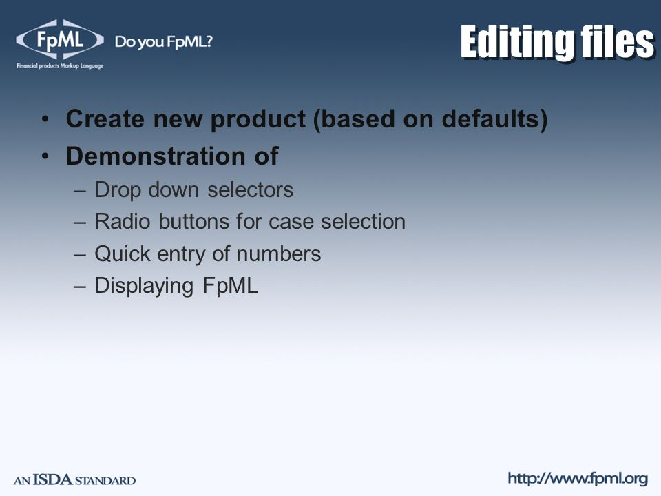 Editing files Create new product (based on defaults) Demonstration of