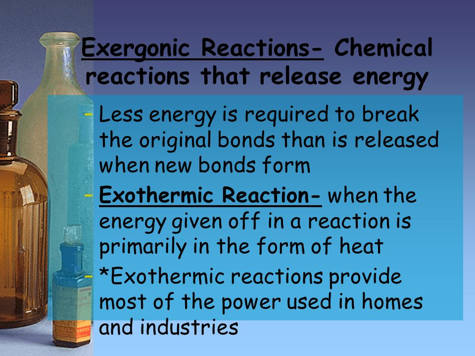 Exergonic Reactions- Chemical reactions that release energy
