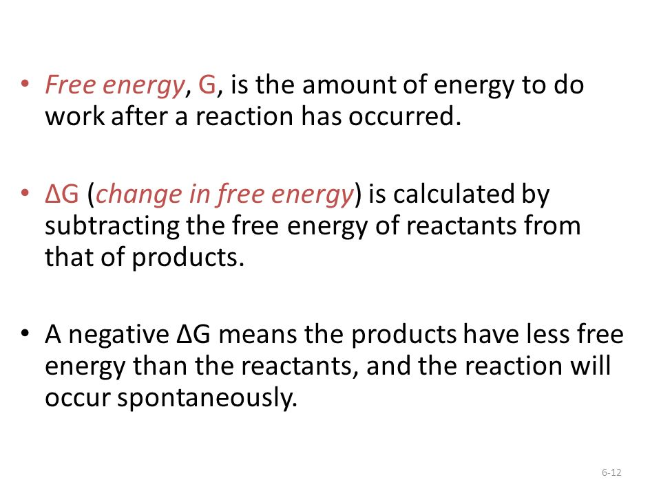 Free energy, G, is the amount of energy to do work after a reaction has occurred.
