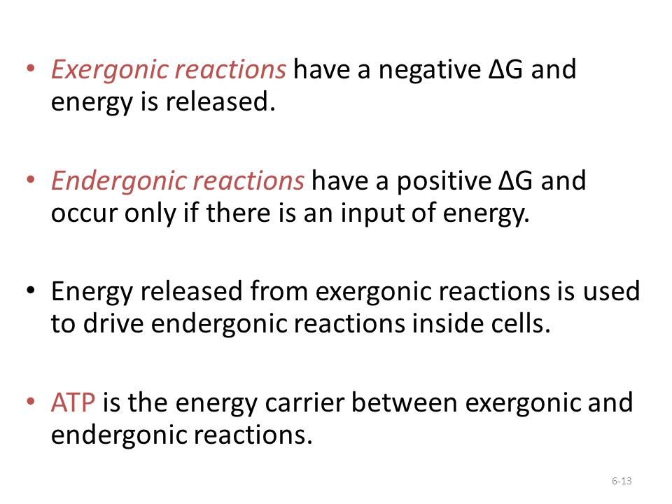 Exergonic reactions have a negative ΔG and energy is released.