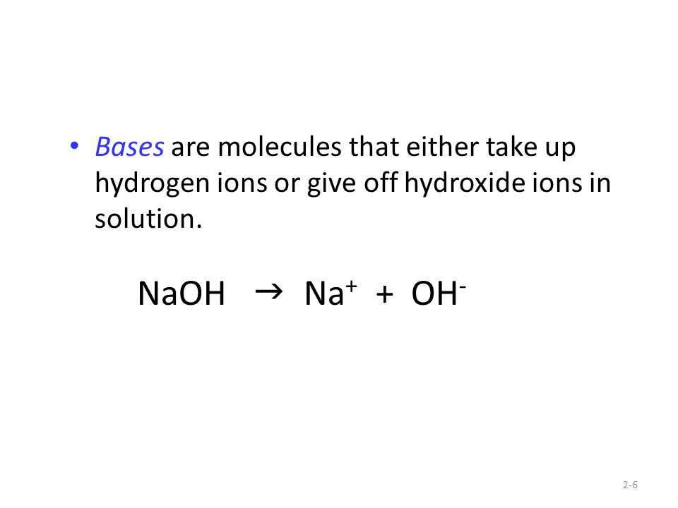 Bases are molecules that either take up hydrogen ions or give off hydroxide ions in solution.