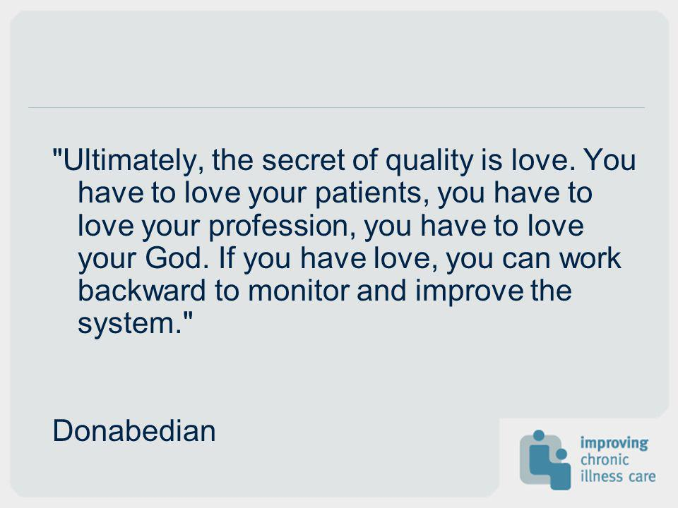 Ultimately, the secret of quality is love