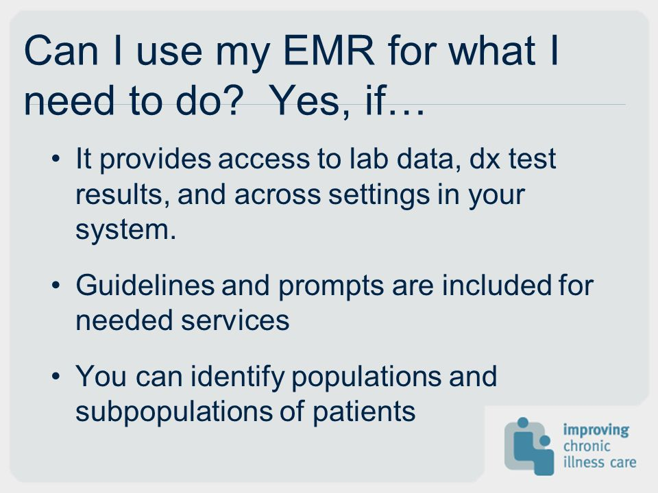 Can I use my EMR for what I need to do Yes, if…