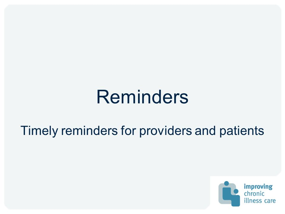 Timely reminders for providers and patients