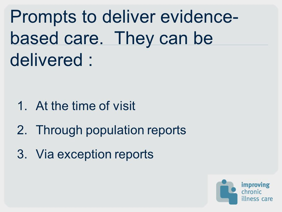 Prompts to deliver evidence-based care. They can be delivered :