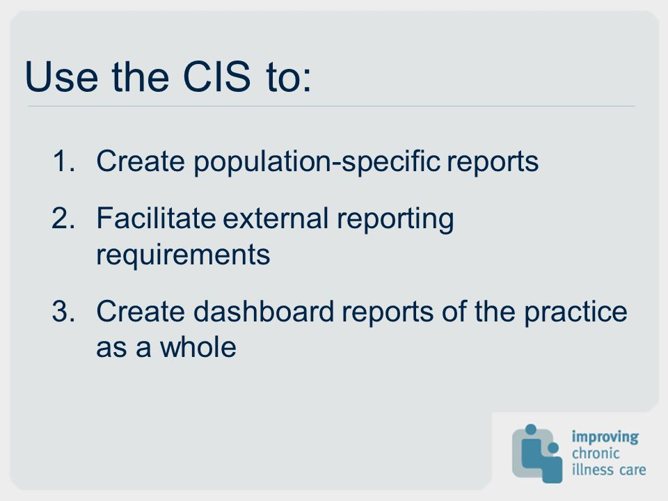 Use the CIS to: Create population-specific reports