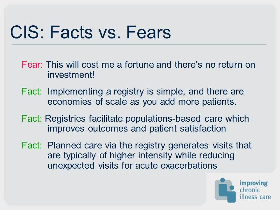 CIS: Facts vs. Fears Fear: This will cost me a fortune and there's no return on investment!
