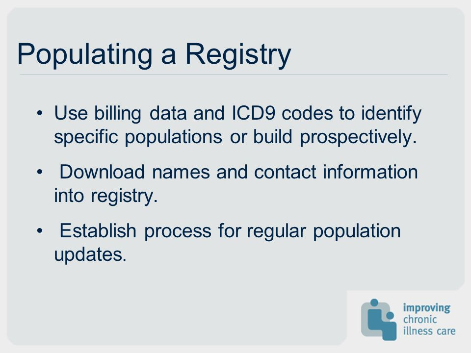 Populating a Registry Use billing data and ICD9 codes to identify specific populations or build prospectively.