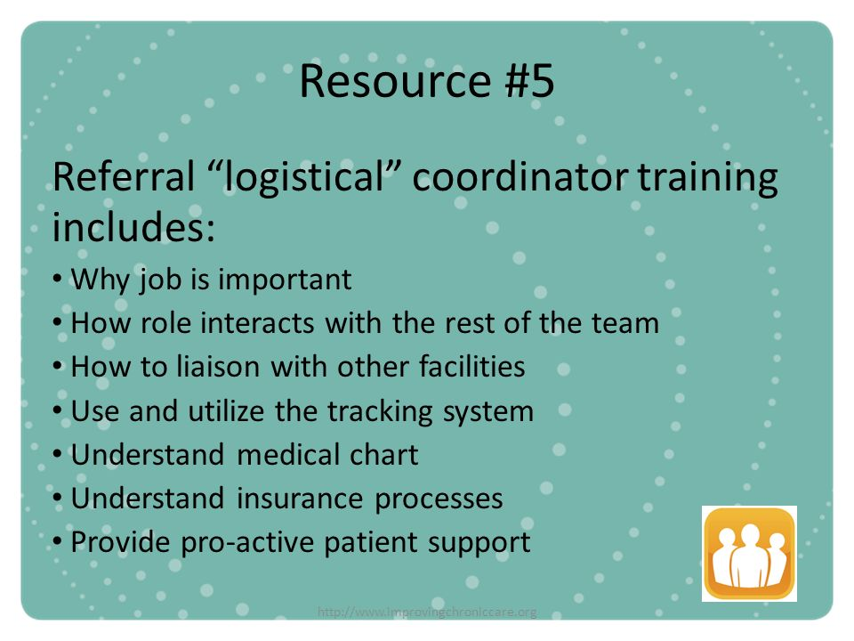 Resource #5 Referral logistical coordinator training includes: