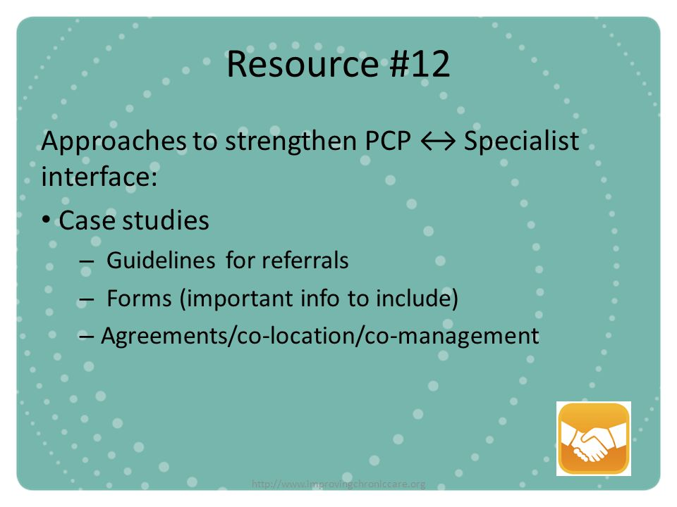 Resource #12 Approaches to strengthen PCP ↔ Specialist interface: