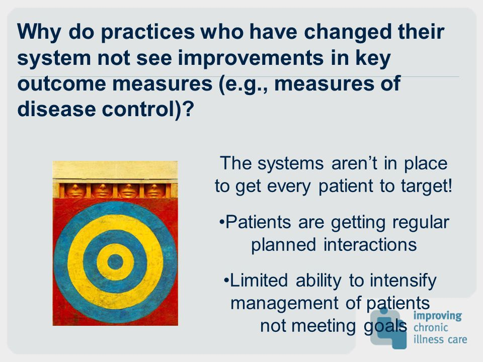 Why do practices who have changed their system not see improvements in key outcome measures (e.g., measures of disease control)