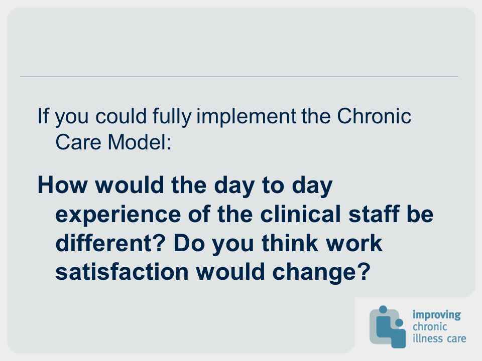 If you could fully implement the Chronic Care Model: