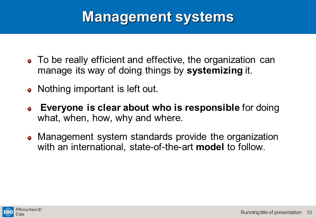 Management systems To be really efficient and effective, the organization can manage its way of doing things by systemizing it.