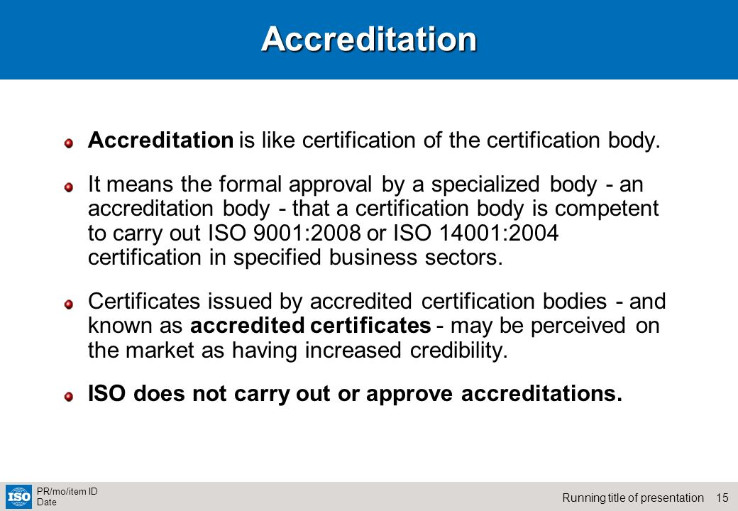 Accreditation Accreditation is like certification of the certification body.