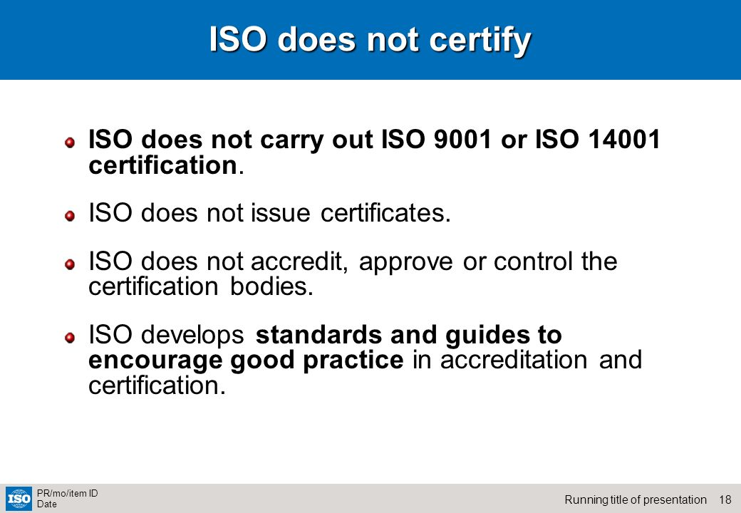 ISO does not certify ISO does not carry out ISO 9001 or ISO 14001 certification. ISO does not issue certificates.