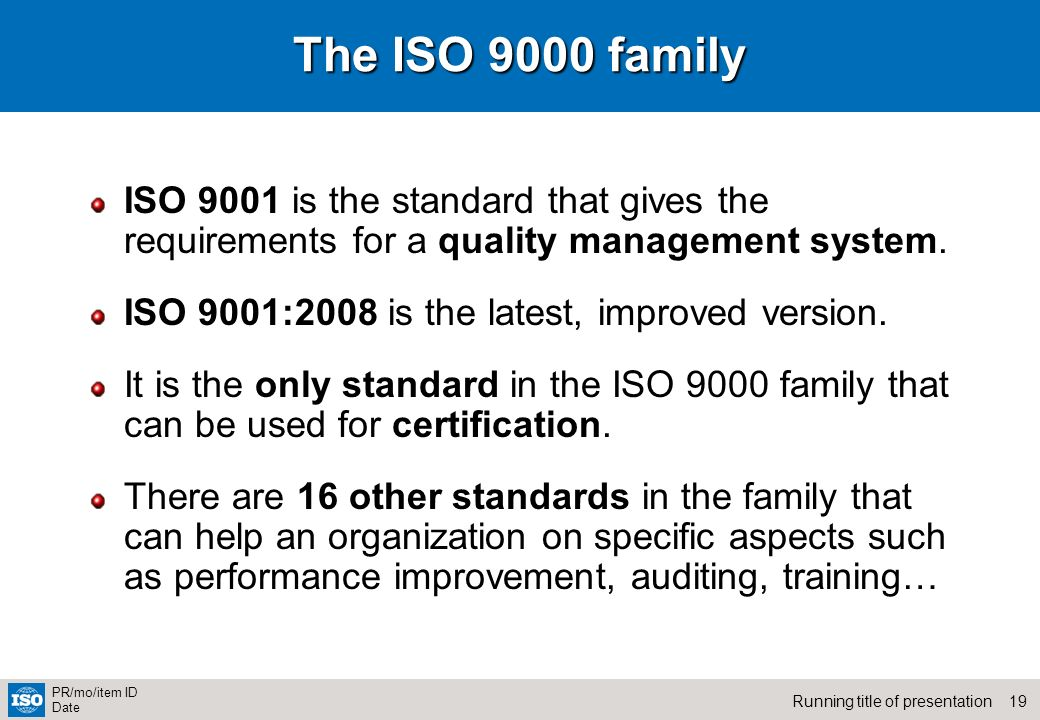 The ISO 9000 family ISO 9001 is the standard that gives the requirements for a quality management system.