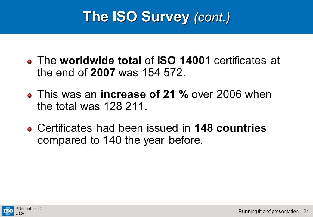 The ISO Survey (cont.) The worldwide total of ISO 14001 certificates at the end of 2007 was 154 572.