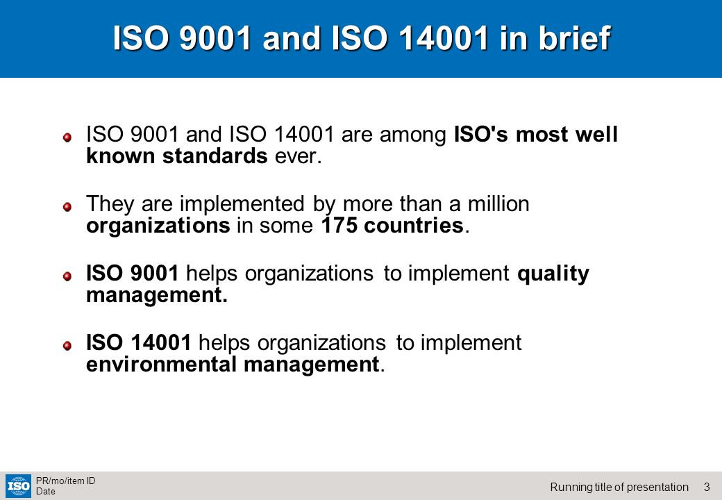 ISO 9001 and ISO 14001 in brief ISO 9001 and ISO 14001 are among ISO s most well known standards ever.