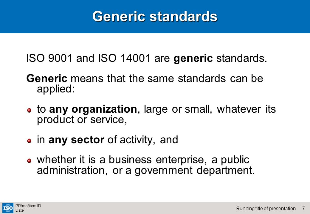 Generic standards ISO 9001 and ISO 14001 are generic standards.