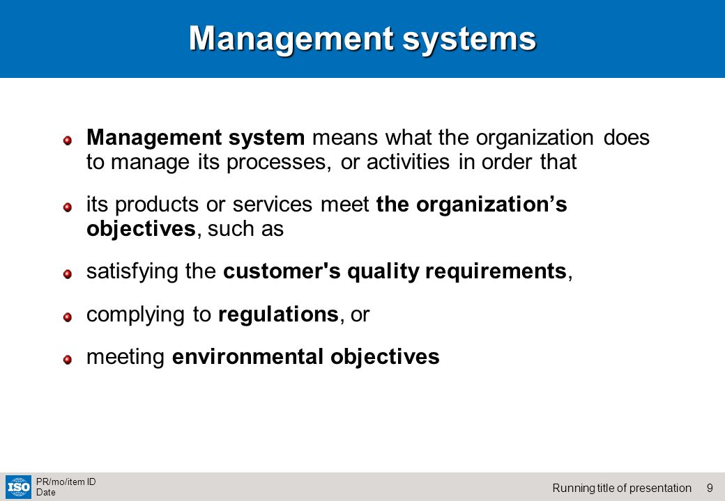 Management systems Management system means what the organization does to manage its processes, or activities in order that.