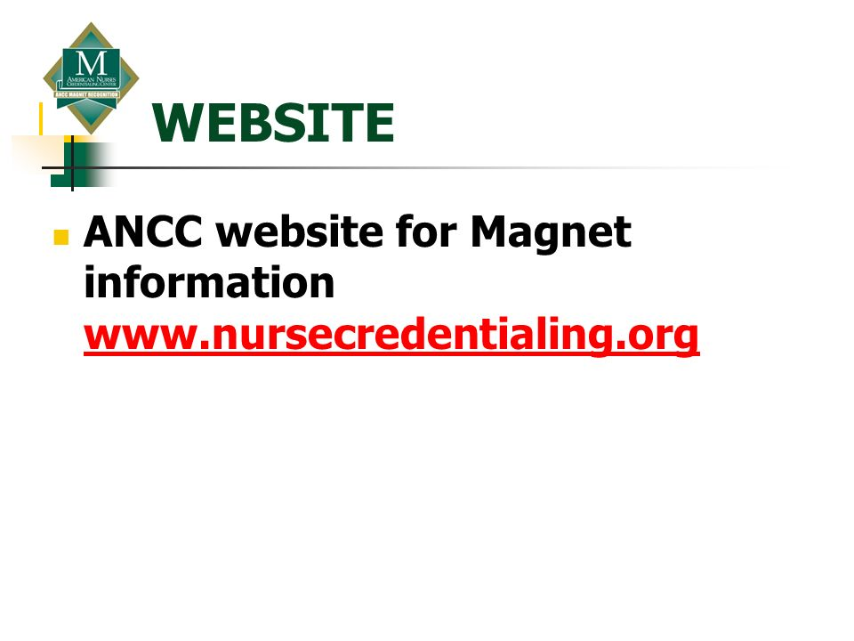 WEBSITE ANCC website for Magnet information www.nursecredentialing.org