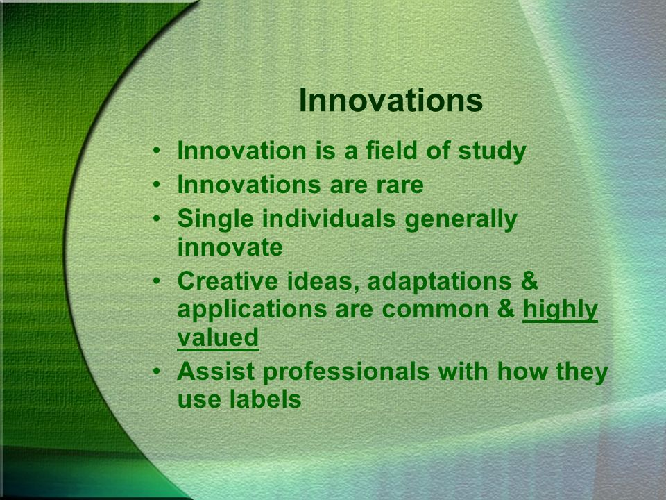 Innovations Innovation is a field of study Innovations are rare