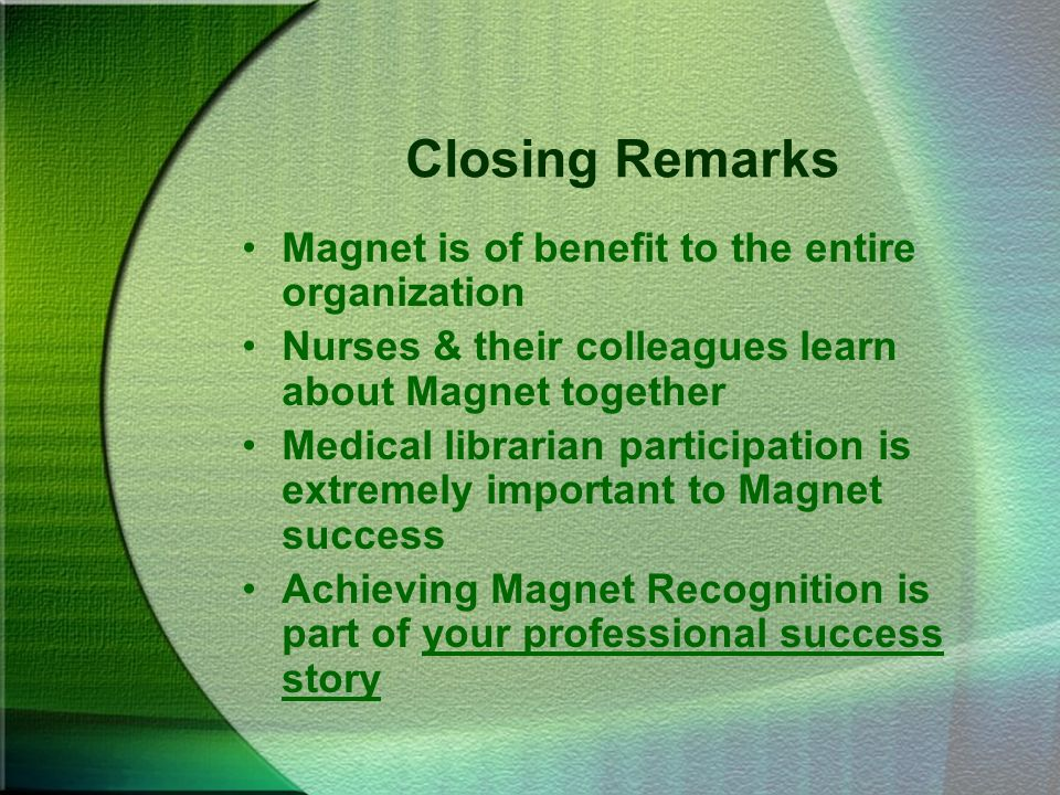 Closing Remarks Magnet is of benefit to the entire organization