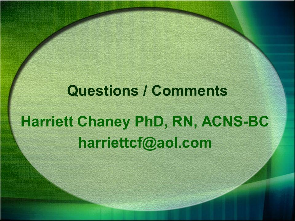 Harriett Chaney PhD, RN, ACNS-BC harriettcf@aol.com