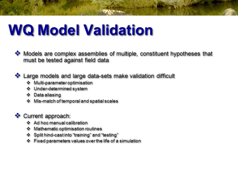WQ Model Validation Models are complex assemblies of multiple, constituent hypotheses that must be tested against field data.