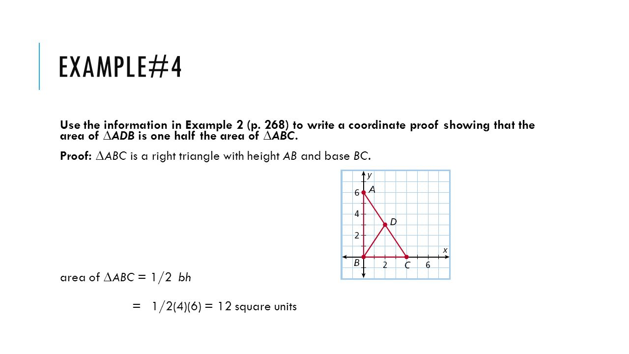 Example#4 Use the information in Example 2 (p. 268) to write a coordinate proof showing that the area of ∆ADB is one half the area of ∆ABC.