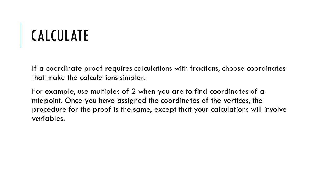 calculate If a coordinate proof requires calculations with fractions, choose coordinates that make the calculations simpler.