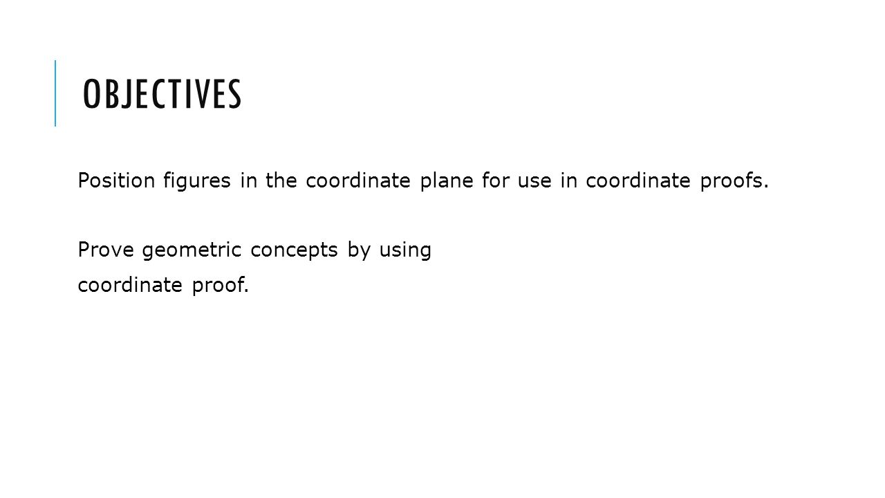 Objectives Position figures in the coordinate plane for use in coordinate proofs.