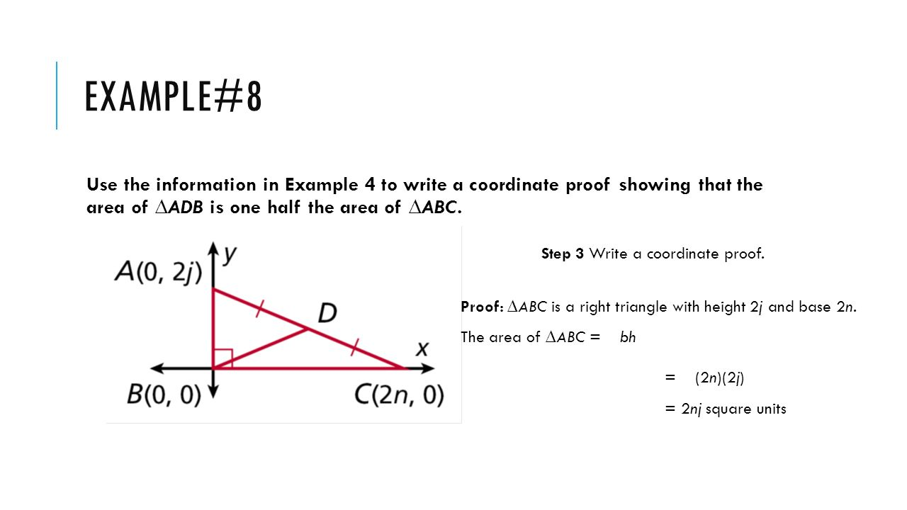 Example#8 Use the information in Example 4 to write a coordinate proof showing that the area of ∆ADB is one half the area of ∆ABC.