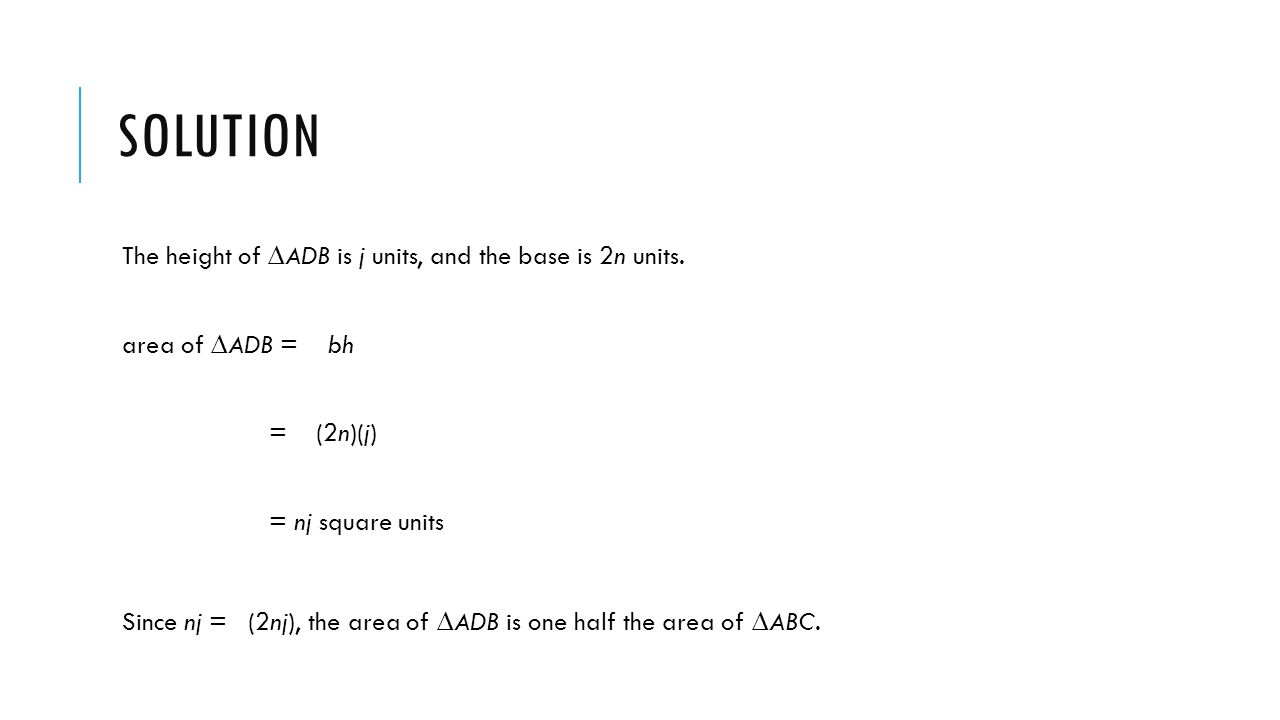 Solution The height of ∆ADB is j units, and the base is 2n units.
