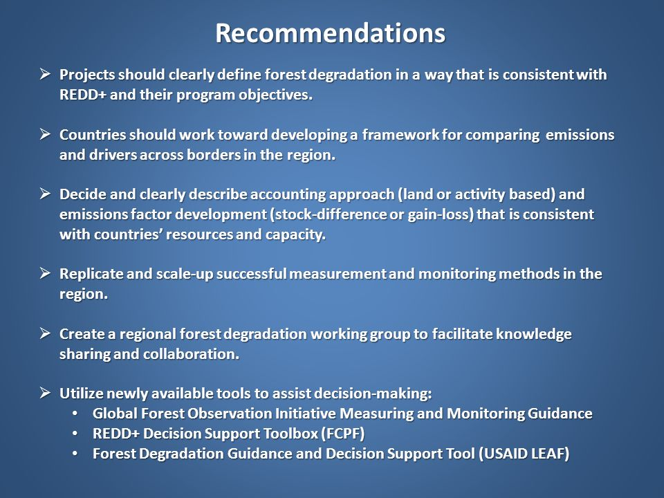 Recommendations Projects should clearly define forest degradation in a way that is consistent with REDD+ and their program objectives.