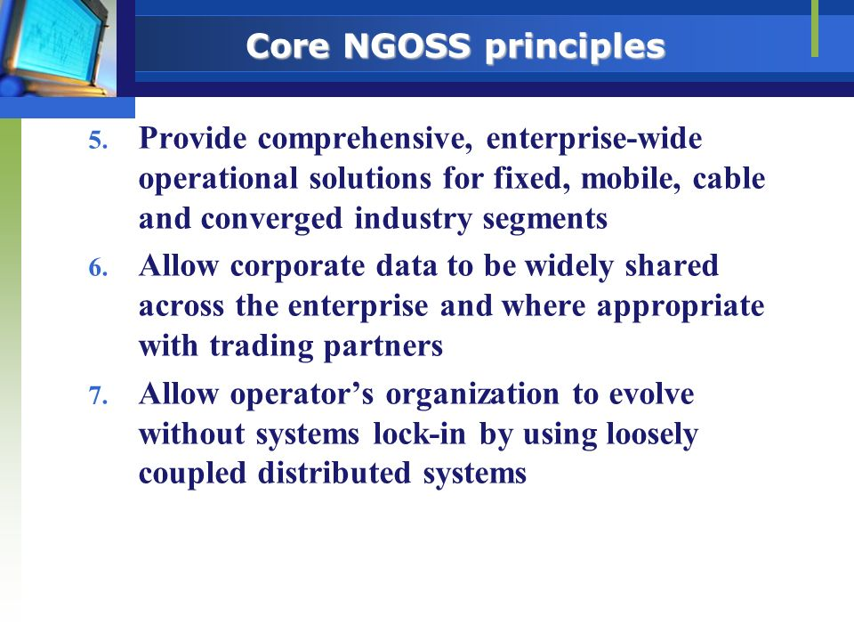 Core NGOSS principles Provide comprehensive, enterprise-wide operational solutions for fixed, mobile, cable and converged industry segments.